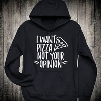 I Want Pizza Not Your Opinion Sarcastic Funny Slogan Hoodie Unisex Outfit Sweatshirt Always Hungry Food Lover Clothing