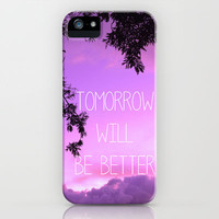 Tomorrow will be better! iPhone & iPod Case by Louise Machado