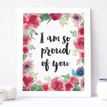 I Am So Proud Of You Print - I Am So Proud Of Your Quote - Inspirational Quote - Motivational Quote - Inspirational Print Poster - Proud