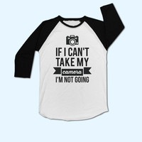 If I can't take my camera I'am not going T-Shirt - Gift for Photographer - Present