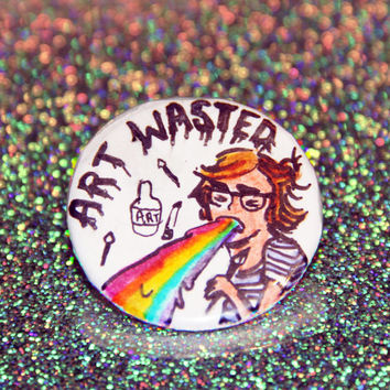 "Art Wasted - Orignial Art 1 1/4"" Pin-back Button"