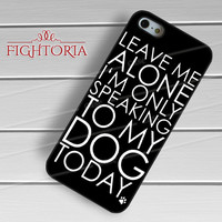 leave me with my dog-1naa for iPhone 4/4S/5/5S/5C/6/ 6+,samsung S3/S4/S5,S6 Regular,S6 edge,samsung note 3/4