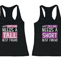Cute Best Friend Matching Tank Tops - Every Short Girl Needs a Tall Best Friend