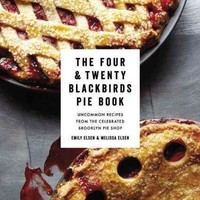 Four & Twenty Blackbirds Pie Book: Uncommon Recipes from the Celebrated Brooklyn Pie Shop