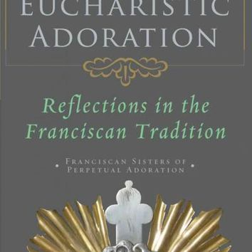 Eucharistic Adoration: Reflections in the Franciscan Tradition