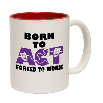 123t USA Born To Act Forced To Work Funny Mug