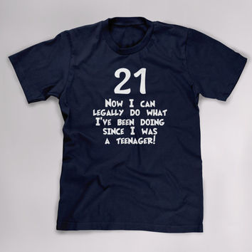 21 Now I Can Legally Do What Ive Been Doing, 21st Birthday Tshirt, Funny  Shirt, Birthday T shirt, 21st Birthday Gift, Mens Womens Plus Size