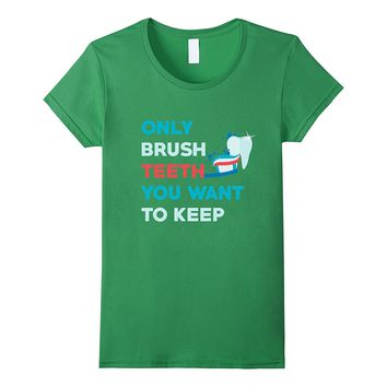 Brush Teeth Want To Keep Dental Hygienist Dentist T-Shirt
