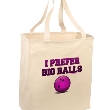I Prefer Big Balls - Bowling Large Grocery Tote Bag