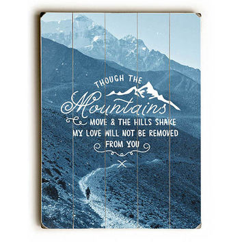 Though The Mountains Move by Pocket Fuel Wood Sign