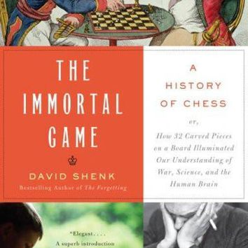 The Immortal Game: A History of Chess, or How 32 Carved Pieces on a Board Illuminated Our Understanding of War, Art, Science, and the Human Brain