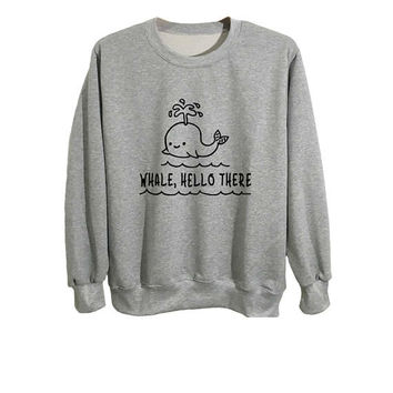 Whale hello there sweatshirt long sleeve shirt whale sweater tumblr cute animal sweatshirts size S M L