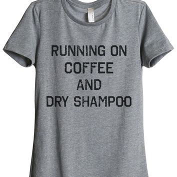 Running On Coffee And Dry Shampoo
