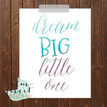 Dream Big Little One Watercolor Quote Modern/ Dream Big Quote/ Typography Print/ Wall Decor/  Watercolor Wall Decor/ Nursery Print