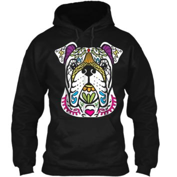 English Bulldog - Day Of The Dead Sugar Skull Dog  Gift Pullover Hoodie 8 oz