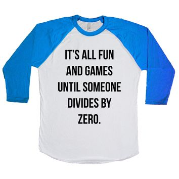 It's All Fun And Games Until Someone Divides By Zero  Unisex Baseball Tee