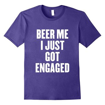 beer me i just got engaged t shirt