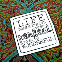 Life Does Not have to be Perfect --- vinyl, high quality Black and White sticker decal --- 4 inch square