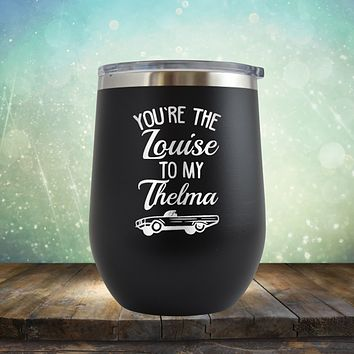 You're Louise to My Thelma - Stemless Wine Cup