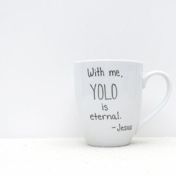 "Coffee Mug - YOLO Mug - ""With me, YOLO is eternal. - Jesus"" - Christian Mug - Black and White Coffee Cup"