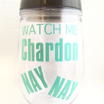 Travel Wine Glass - Chardon Nay Nay - Chardonnay - Watch Me Sip - Wine Lover Gift - Funny Wine Glasses - Bev2Go - Pink - Stemless