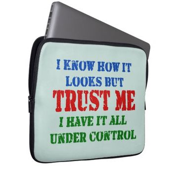 Trust Me -- All Under Control Computer Sleeves
