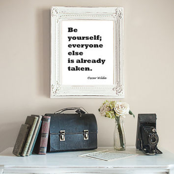 Be Yourself; Everyone Else Is Already Taken - Oscar Wilde Inspirational Digital Wall Art Print Digital Wall Quote Motivational Print