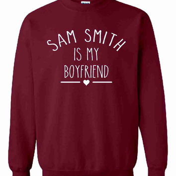 Sam Smith Is My Boyfriend Unisex Sweatshirt Jumper