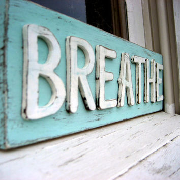 Custom Sign  Breathe Sign  Rustic Decor  by threelittlebirds333