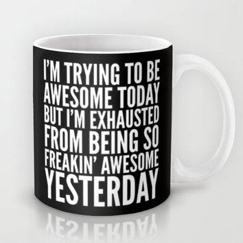 I'M TRYING TO BE AWESOME TODAY, BUT I'M EXHAUSTED FROM BEING SO FREAKIN' AWESOME YESTERDAY (B&W) Mug by CreativeAngel
