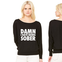 Damn I Hate Being Sober women's long sleeve tee