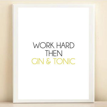 Chartreuse and Black 'Work Hard Then Gin & Tonic' print poster