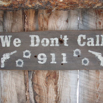 We Don't Call 911 Sign Rustic 911 Gun Sign Gun Decor Man Cave Sign Home Protection Warning Sign Trespassing Sign Revolver Sign Montana Made