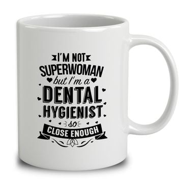 I'm Not Superwoman But I'm A Dental Hygienist
