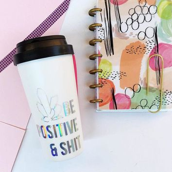 Be Positive & Shit Holographic Travel Mug
