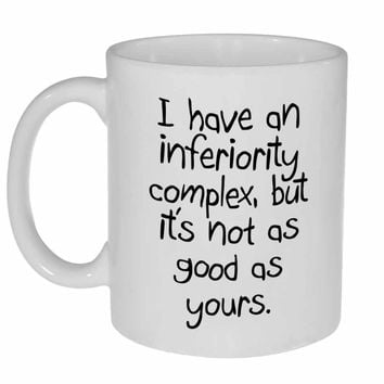 Inferiority Complex Funny -Coffee or Tea mug