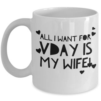 """Funny Wife Mug - All I Want Mugs - Husband Wife Mug - Valentines Gifts For Women - Wifey Valentines Gifts For Her From Him - Couple Valentines Day Gifts For Couple - Dish Washer Safe White Ceramic 11"""" Vday Jar Cup For Candy & Chocolate"""