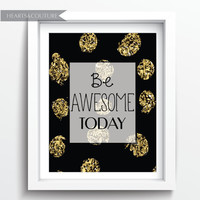 """PRINTABLE Art """"Be Awesome Today"""" Instant Download Typography Art Print Black and White Motivational Print Home Decor Apartment Decor"""