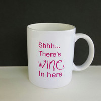 Shhh..There's Wine In Here Mug, Funny Coffee Mug, Gift Ideas, Personalized Mug