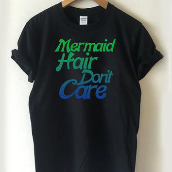 Mermaid Hair Don't Care T-shirt Men, Women, Youth and Toddler