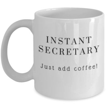 Cute Coffee Mug: Instant Secretary Just Add Coffee - Secretary Mug - Christmas Gift - Birthday Gift -  Funny Coffee Mug - Perfect Gift for Sibling, Parent, Relative, Best Friend, Coworker, Roommate