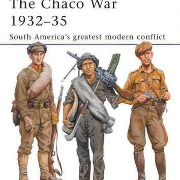The Chaco War 1932-35: South America's Greatest Modern Conflict (Men at Arms Series)
