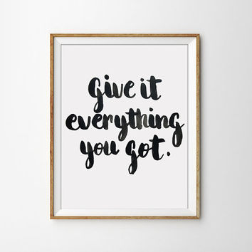 Quote Print - Give it everything you got Poster. Minimal. Handmade Font. Black and White. Home Decor. Motivational. Inspirational.