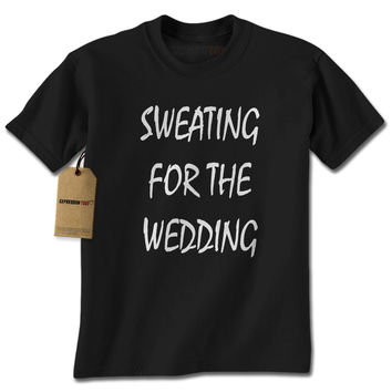 Sweating For The Wedding Mens T-shirt