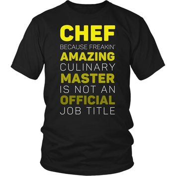 Chef T shirts - Chef because freakin' Amazing Culinary Master is not an official job title T Shirt