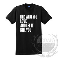 Find what you love and let it kill you Unisex Tshirt - Graphic tshirt