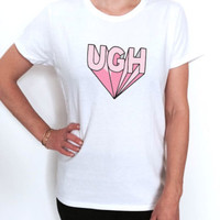 UGH T shirt fashion trendy tumblr graphic cute sassy dope top hipster girly cool