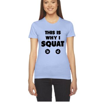 This Is Why I Squat - Women's Tee