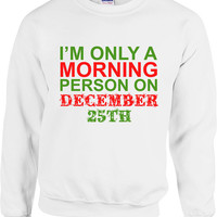 Funny Christmas Sweater I'm Only A Morning Person On December 25th Sweater Christmas Gift Merry Christmas Holiday Unisex Hoodie - SA427