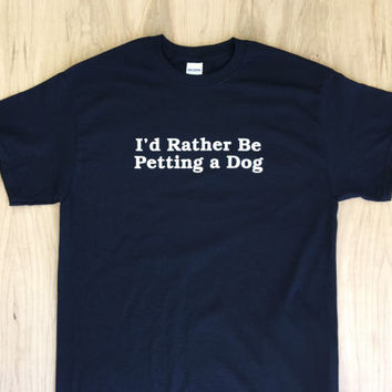 I'd Rather Be Petting a Dog Tee Shirt